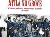 ATILA NO GROVE. (Crónica política e Memoria da masacre (1923-1948)