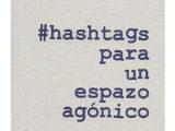 #HASTAGS PARA UN ESPAZO AGÓNICO